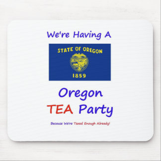 Oregon TEA Party - We're Taxed Enough Already! Mouse Pad