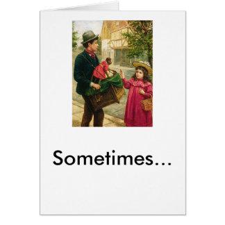 organ_grinder_pvega, Sometimes... Greeting Cards