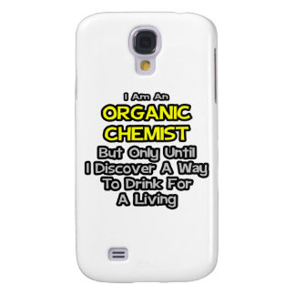 Organic Chemist .. Drink for a Living Samsung Galaxy S4 Cases