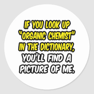 Organic Chemist In Dictionary...My Picture Classic Round Sticker