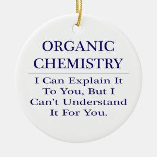 Organic Chemist Joke .. Explain Not Understand Ceramic Ornament