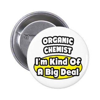 Organic Chemist = Kind of a Big Deal Buttons