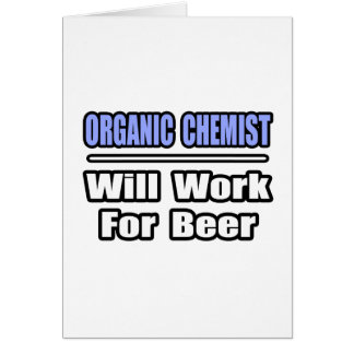 Organic Chemist...Will Work For Beer Card