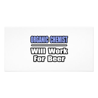 Organic Chemist...Will Work For Beer Personalized Photo Card