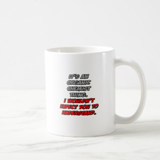 Organic Chemist .. You Wouldn't Understand Coffee Mugs