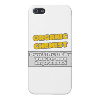 Organic Chemist .. You're Impressed iPhone 5/5S Covers