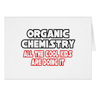 Organic Chemistry...Cool Kids Card