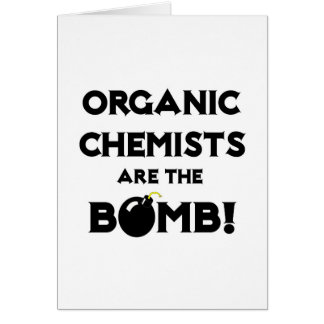 Organic Chemists Are The Bomb! Greeting Cards