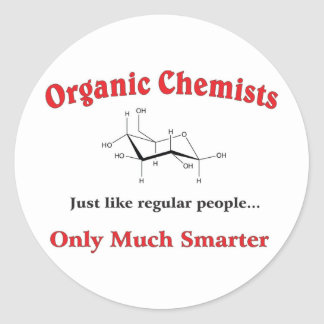 Organic Chemists just like regular people Classic Round Sticker