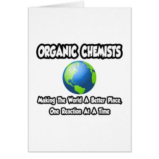 Organic Chemists...Making the World a Better Place Card