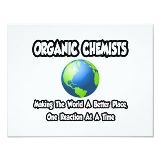 Organic Chemists...Making the World a Better Place 4.25x5.5 Paper Invitation Card