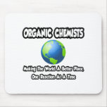 Organic Chemists...Making the World a Better Place Mouse Pads