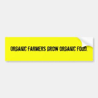 Organic farmers grow organic food. car bumper sticker