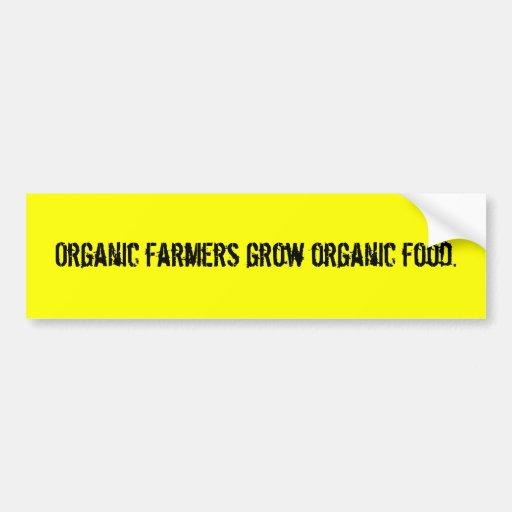 Organic farmers grow organic food. bumper sticker