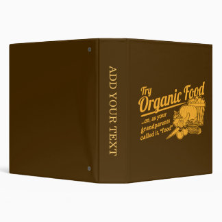 "Organic Food - your grandparents called it ""food"" Vinyl Binders"