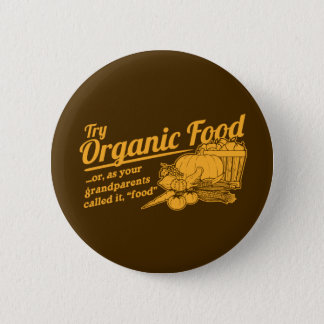 """Organic Food - your grandparents called it """"food"""" Button"""