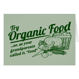 """Organic Food - your grandparents called it """"food"""" Card"""