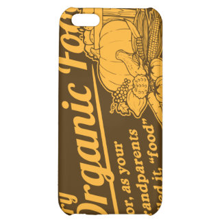 "Organic Food - your grandparents called it ""food"" iPhone 5C Cases"