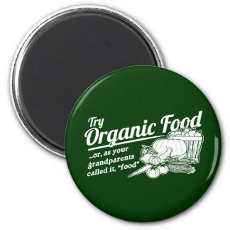 """Organic Food - your grandparents called it """"food"""" Magnets"""