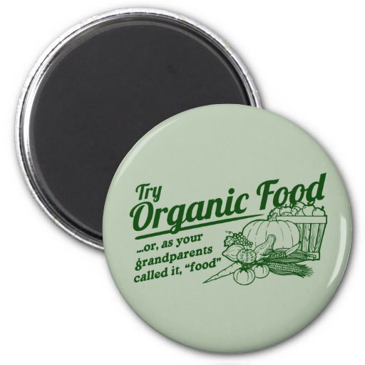 """Organic Food - your grandparents called it """"food"""" Refrigerator Magnet"""