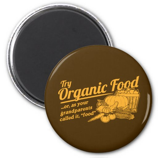 "Organic Food - your grandparents called it ""food"" Magnet"