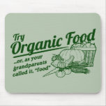 "Organic Food - your grandparents called it ""food"" Mouse Pad"