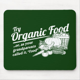 """Organic Food - your grandparents called it """"food"""" Mouse Pad"""