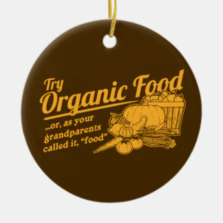 """Organic Food - your grandparents called it """"food"""" Christmas Tree Ornaments"""