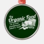 """Organic Food - your grandparents called it """"food"""" Ornament"""