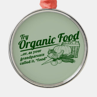 """Organic Food - your grandparents called it """"food"""" Christmas Ornament"""