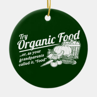 """Organic Food - your grandparents called it """"food"""" Christmas Ornaments"""
