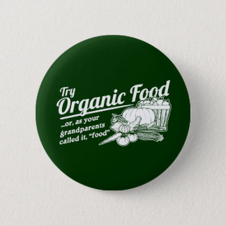 """Organic Food - your grandparents called it """"food"""" Pinback Button"""