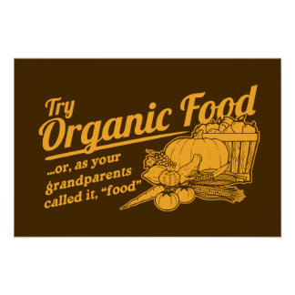 "Organic Food - your grandparents called it ""food"" Print"