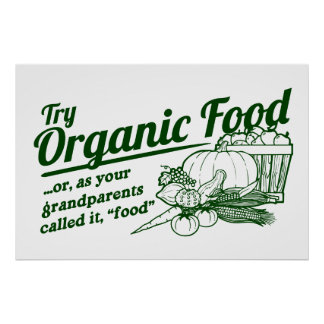 """Organic Food - your grandparents called it """"food"""" Poster"""