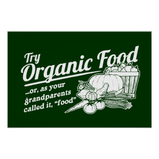 """Organic Food - your grandparents called it """"food"""" Posters"""