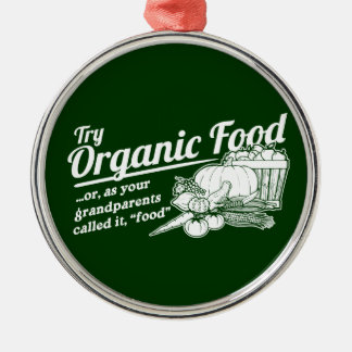 "Organic Food - your grandparents called it ""food"" Round Metal Christmas Ornament"