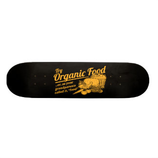 Organic Food - your grandparents called it food Skateboard