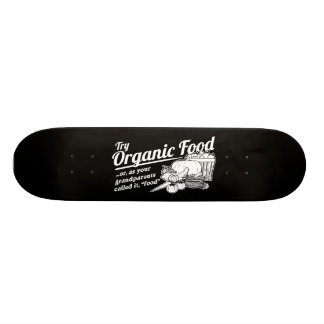 "Organic Food - your grandparents called it ""food"" Skateboard"