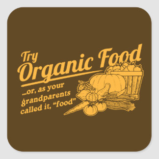 """Organic Food - your grandparents called it """"food"""" Square Sticker"""
