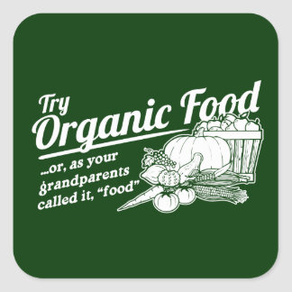 "Organic Food - your grandparents called it ""food"" Square Sticker"