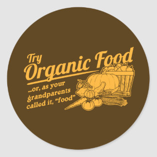"""Organic Food - your grandparents called it """"food"""" Round Sticker"""