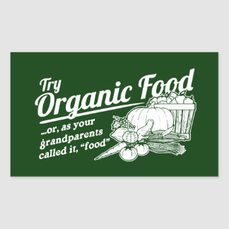"""Organic Food - your grandparents called it """"food"""" Rectangle Stickers"""