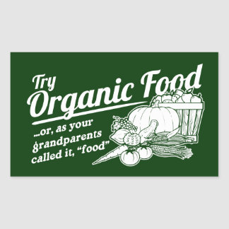 """Organic Food - your grandparents called it """"food"""" Stickers"""