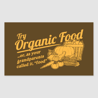 """Organic Food - your grandparents called it """"food"""" Rectangular Stickers"""