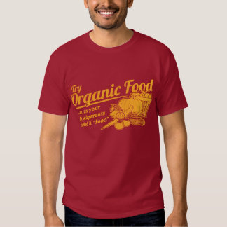 "Organic Food - your grandparents called it ""food"" T Shirt"