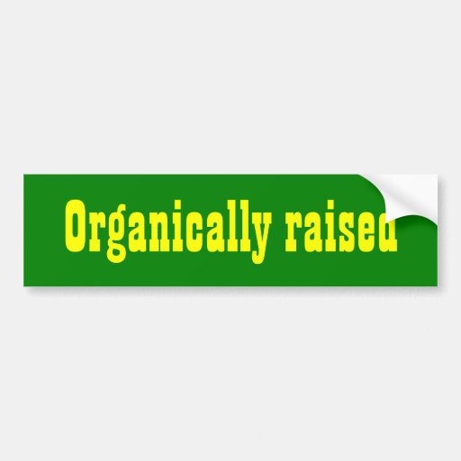Organically raised bumper sticker for your tractor