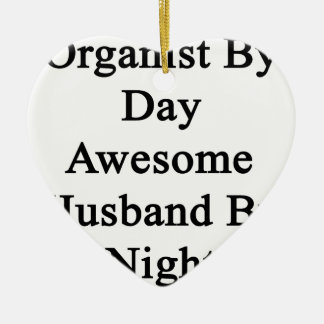 Organist By Day Awesome Husband By Night Ceramic Ornament