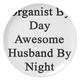Organist By Day Awesome Husband By Night Dinner Plate