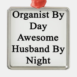 Organist By Day Awesome Husband By Night Metal Ornament