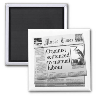 Organist sentenced to manual labour 2 inch square magnet